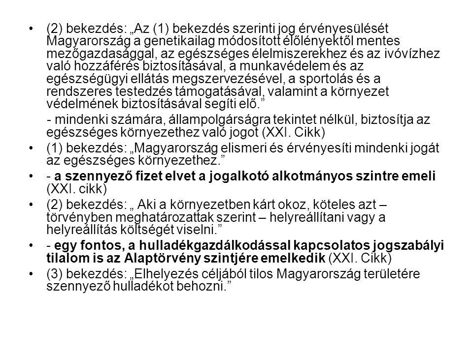 """(2) bekezdés: """"Az (1) bekezdés szerinti jog érvényesülését Magyarország a genetikailag módosított élőlényektől mentes mezőgazdasággal, az egészséges élelmiszerekhez és az ivóvízhez való hozzáférés biztosításával, a munkavédelem és az egészségügyi ellátás megszervezésével, a sportolás és a rendszeres testedzés támogatásával, valamint a környezet védelmének biztosításával segíti elő."""