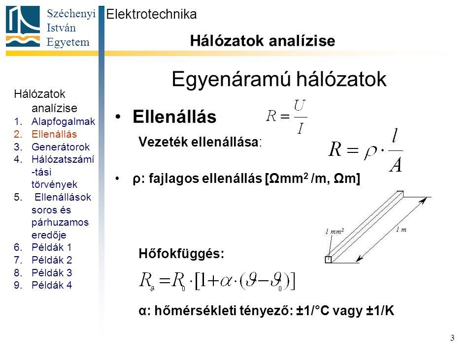 Egyenáramú hálózatok Ellenállás Hálózatok analízise Elektrotechnika