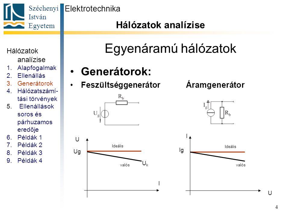 Egyenáramú hálózatok Generátorok: Hálózatok analízise Elektrotechnika
