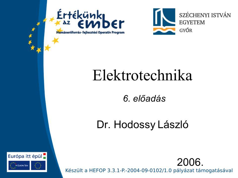 Elektrotechnika 6. előadás Dr. Hodossy László 2006.