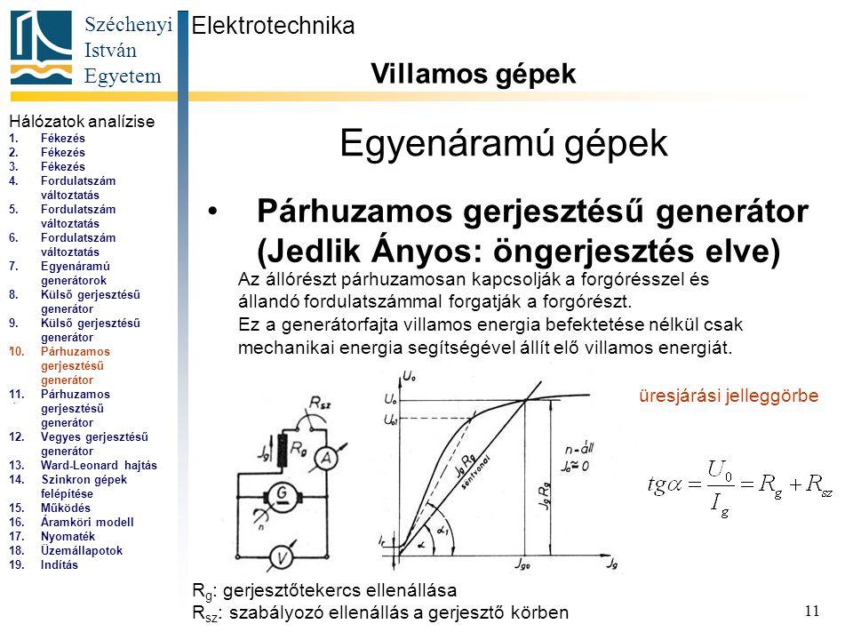 Elektrotechnika Villamos gépek. Hálózatok analízise. Fékezés. Fordulatszám változtatás. Egyenáramú generátorok.