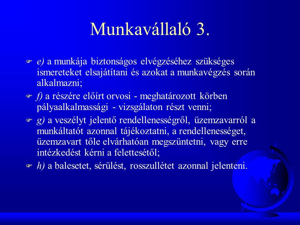Munkavállaló 3. e) a munkája biztonságos elvégzéséhez szükséges ismereteket elsajátítani és azokat a munkavégzés során alkalmazni;