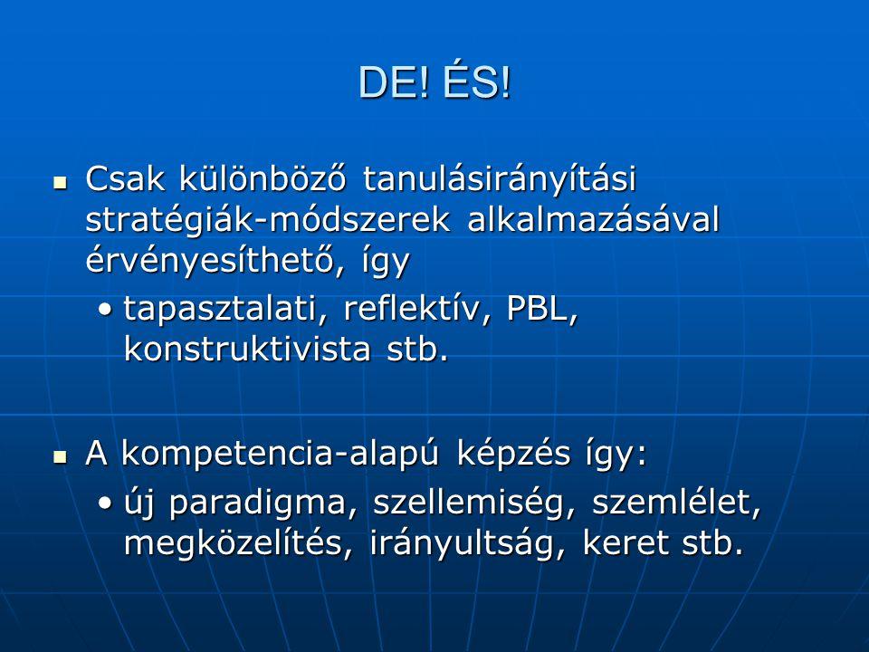 DE! ÉS! Csak különböző tanulásirányítási stratégiák-módszerek alkalmazásával érvényesíthető, így. tapasztalati, reflektív, PBL, konstruktivista stb.