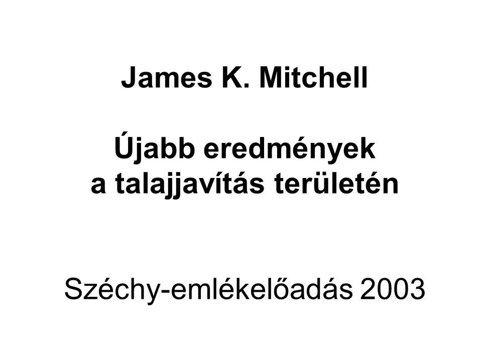 James K. Mitchell Újabb eredmények a talajjavítás területén Széchy-emlékelőadás 2003