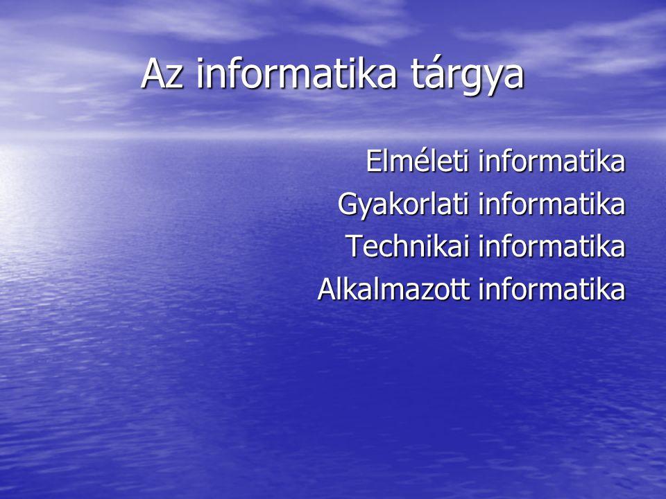 Az informatika tárgya Elméleti informatika Gyakorlati informatika