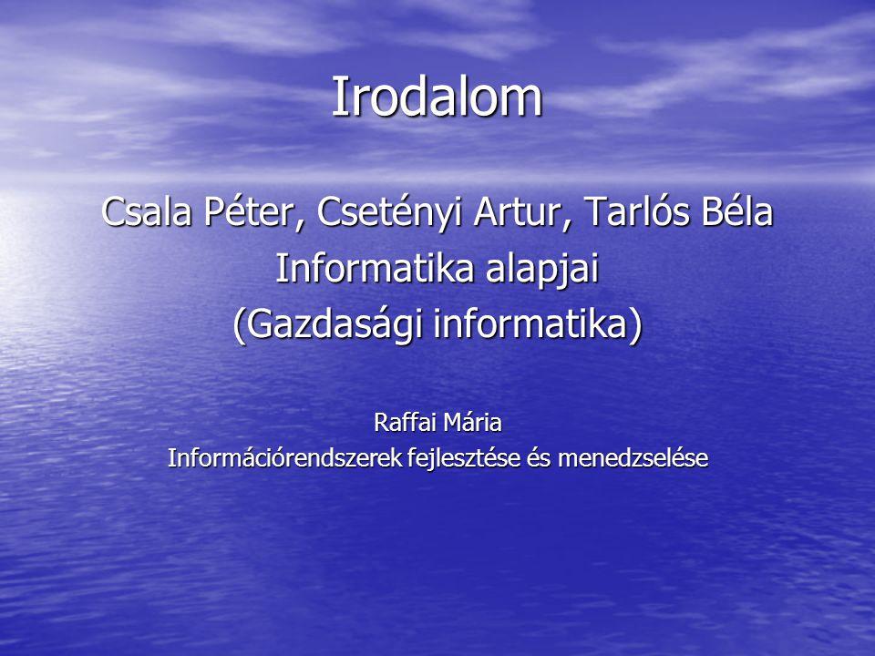 Irodalom Csala Péter, Csetényi Artur, Tarlós Béla Informatika alapjai