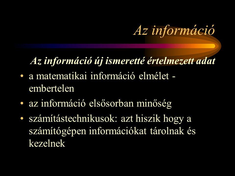 Az információ Az információ új ismeretté értelmezett adat