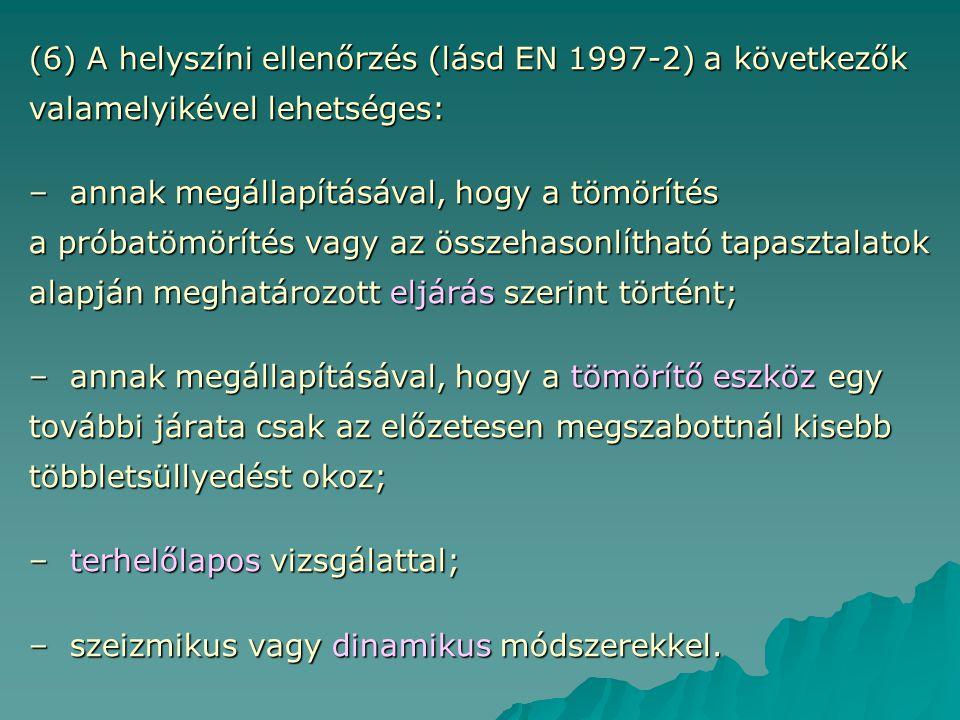 (6) A helyszíni ellenőrzés (lásd EN 1997-2) a következők valamelyikével lehetséges: