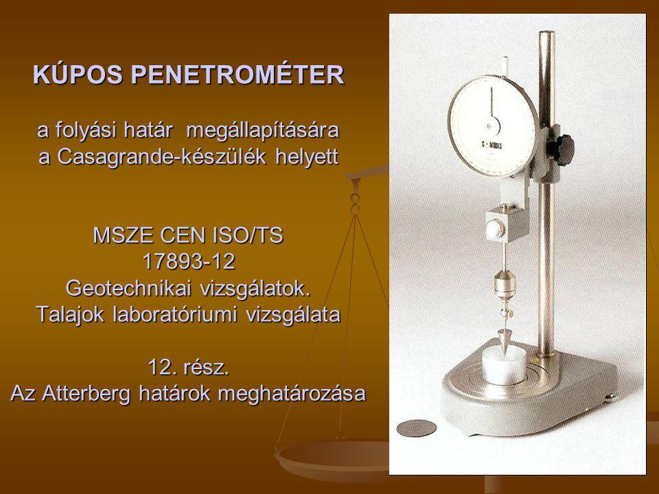 KÚPOS PENETROMÉTER a folyási határ megállapítására a Casagrande-készülék helyett MSZE CEN ISO/TS 17893-12 Geotechnikai vizsgálatok.