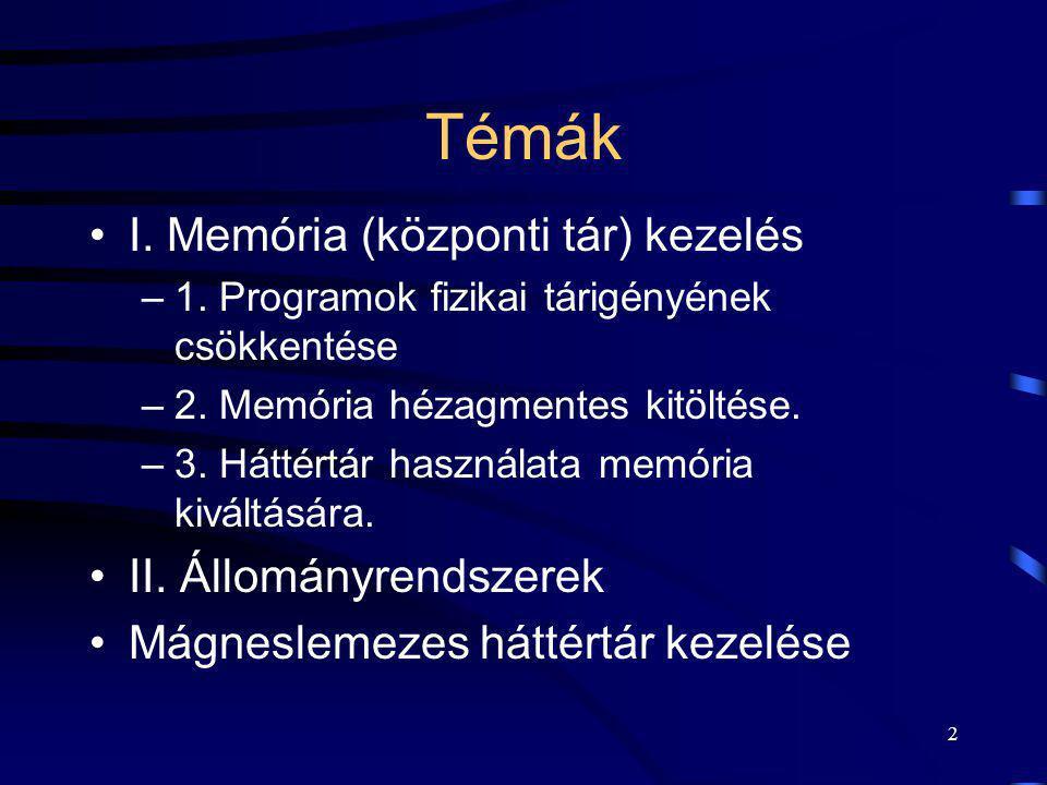 Témák I. Memória (központi tár) kezelés II. Állományrendszerek