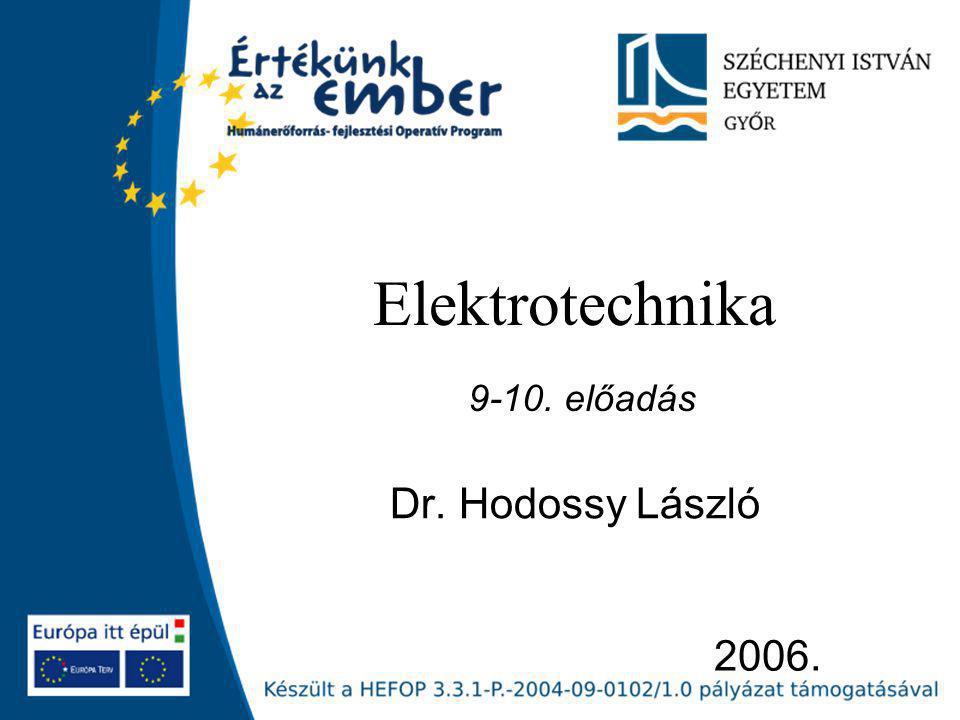 Elektrotechnika 9-10. előadás Dr. Hodossy László 2006.