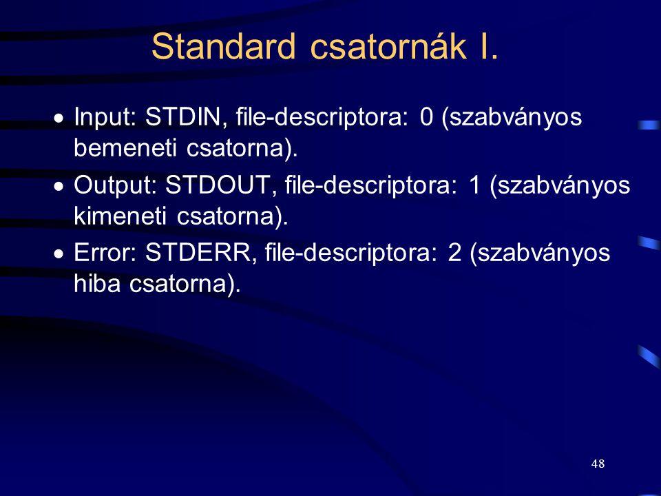 Standard csatornák I. Input: STDIN, file-descriptora: 0 (szabványos bemeneti csatorna).