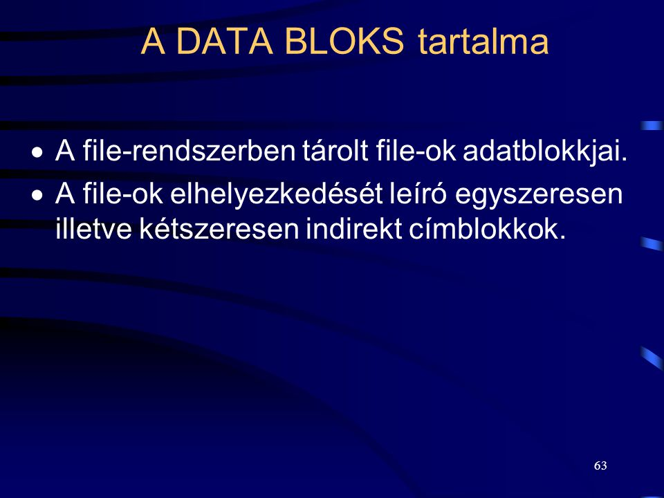 A DATA BLOKS tartalma A file-rendszerben tárolt file-ok adatblokkjai.