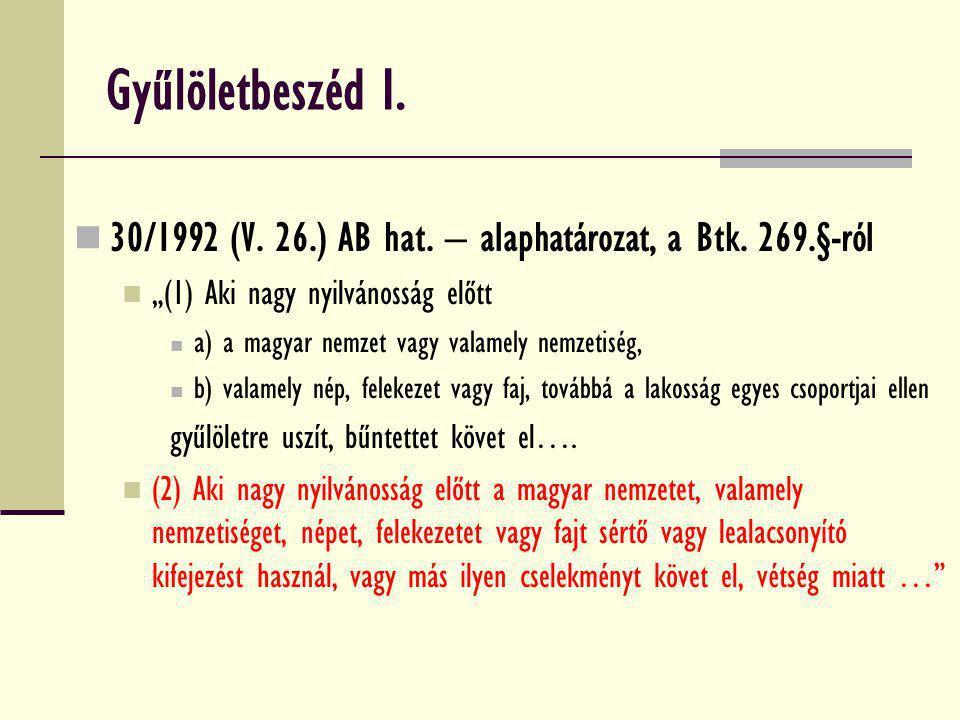 """Gyűlöletbeszéd I. 30/1992 (V. 26.) AB hat. – alaphatározat, a Btk. 269.§-ról. """"(1) Aki nagy nyilvánosság előtt."""