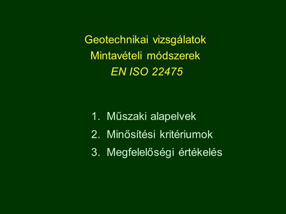 Geotechnikai vizsgálatok Mintavételi módszerek EN ISO 22475