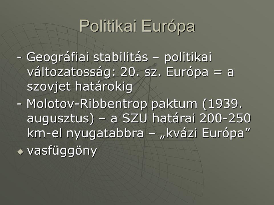 Politikai Európa - Geográfiai stabilitás – politikai változatosság: 20. sz. Európa = a szovjet határokig.