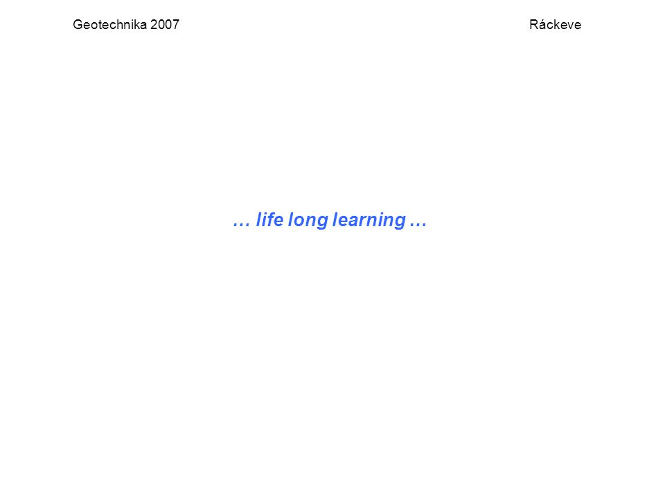 Geotechnika 2007 Ráckeve … life long learning …