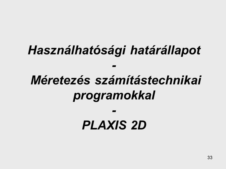 Használhatósági határállapot - Méretezés számítástechnikai programokkal - PLAXIS 2D