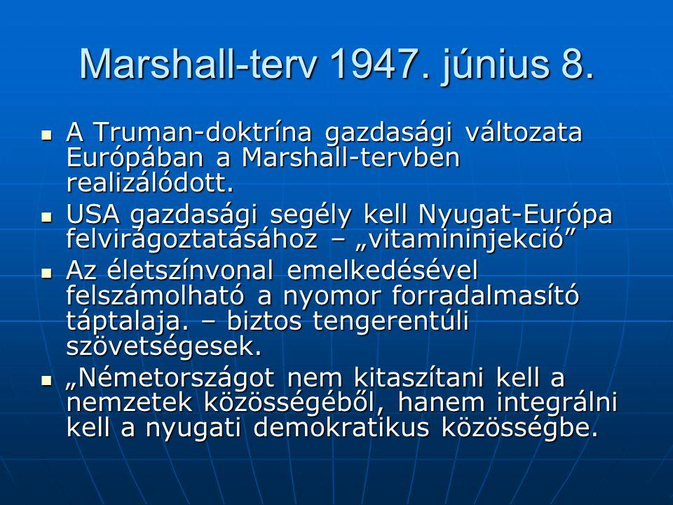 Marshall-terv 1947. június 8. A Truman-doktrína gazdasági változata Európában a Marshall-tervben realizálódott.