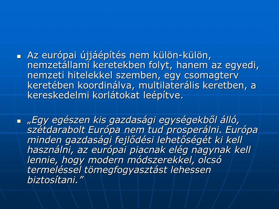Az európai újjáépítés nem külön-külön, nemzetállami keretekben folyt, hanem az egyedi, nemzeti hitelekkel szemben, egy csomagterv keretében koordinálva, multilaterális keretben, a kereskedelmi korlátokat leépítve.