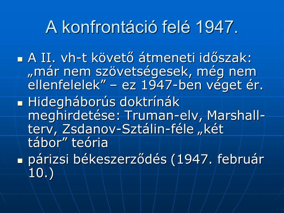 """A konfrontáció felé 1947. A II. vh-t követő átmeneti időszak: """"már nem szövetségesek, még nem ellenfelelek – ez 1947-ben véget ér."""