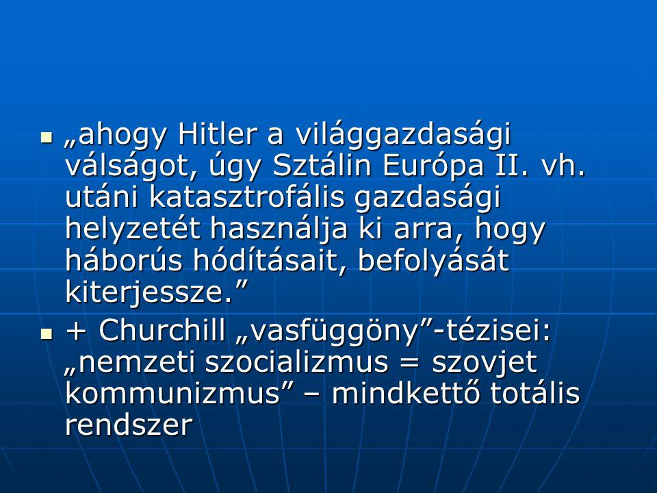 """""""ahogy Hitler a világgazdasági válságot, úgy Sztálin Európa II. vh"""