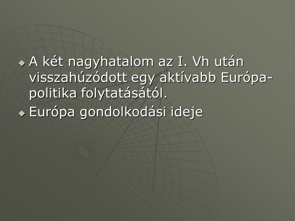 A két nagyhatalom az I. Vh után visszahúzódott egy aktívabb Európa-politika folytatásától.