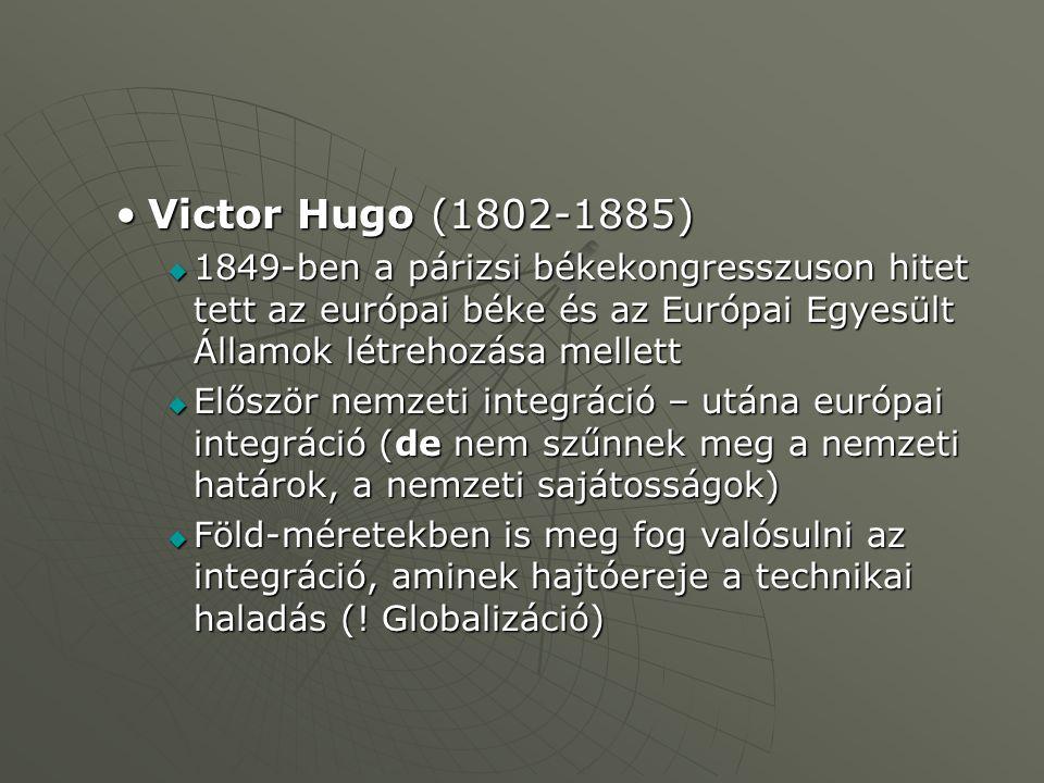 Victor Hugo (1802-1885) 1849-ben a párizsi békekongresszuson hitet tett az európai béke és az Európai Egyesült Államok létrehozása mellett.
