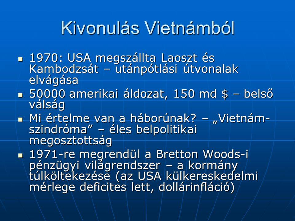 Kivonulás Vietnámból 1970: USA megszállta Laoszt és Kambodzsát – utánpótlási útvonalak elvágása. 50000 amerikai áldozat, 150 md $ – belső válság.