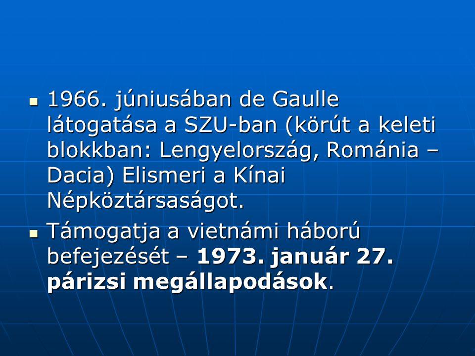 1966. júniusában de Gaulle látogatása a SZU-ban (körút a keleti blokkban: Lengyelország, Románia – Dacia) Elismeri a Kínai Népköztársaságot.