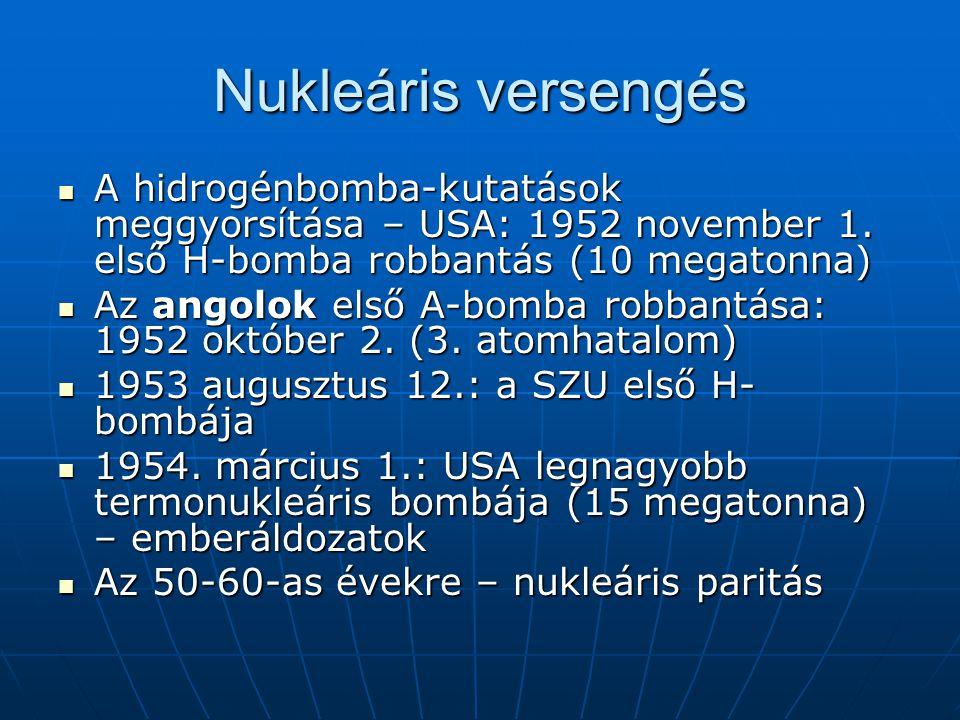 Nukleáris versengés A hidrogénbomba-kutatások meggyorsítása – USA: 1952 november 1. első H-bomba robbantás (10 megatonna)