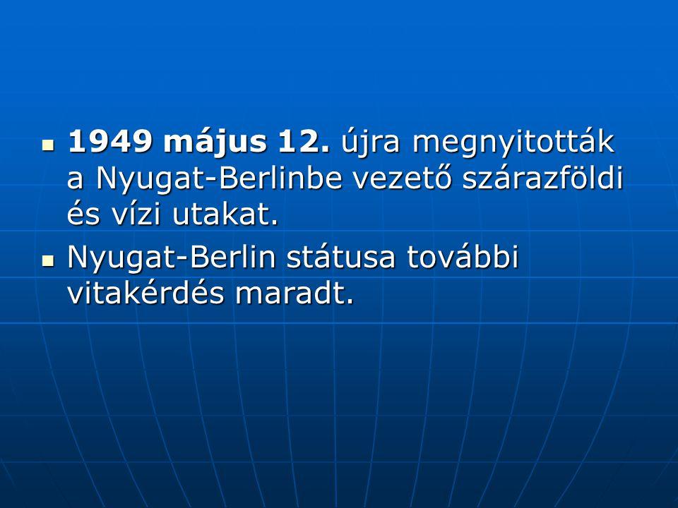 1949 május 12. újra megnyitották a Nyugat-Berlinbe vezető szárazföldi és vízi utakat.