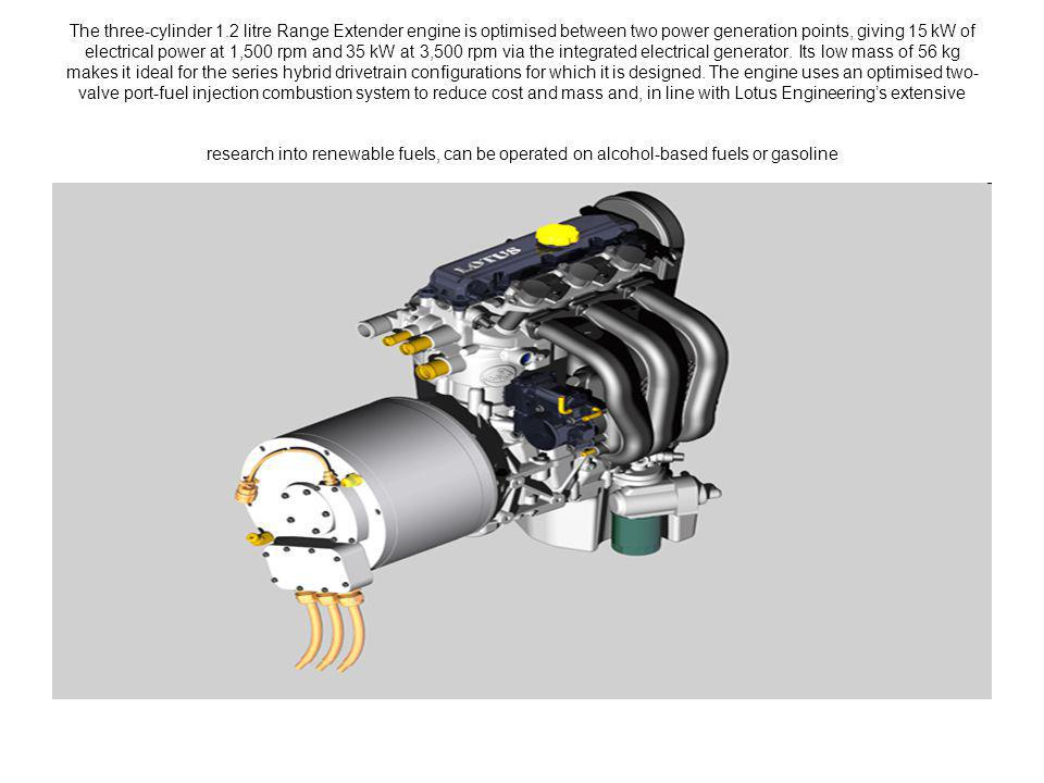 The three-cylinder 1.2 litre Range Extender engine is optimised between two power generation points, giving 15 kW of electrical power at 1,500 rpm and 35 kW at 3,500 rpm via the integrated electrical generator.