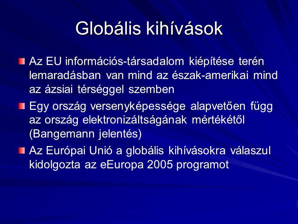 Globális kihívások Az EU információs-társadalom kiépítése terén lemaradásban van mind az észak-amerikai mind az ázsiai térséggel szemben.