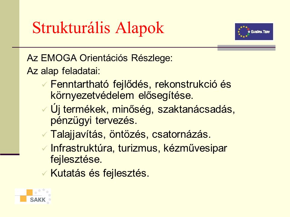 Strukturális Alapok Az EMOGA Orientációs Részlege: Az alap feladatai: Fenntartható fejlődés, rekonstrukció és környezetvédelem elősegítése.