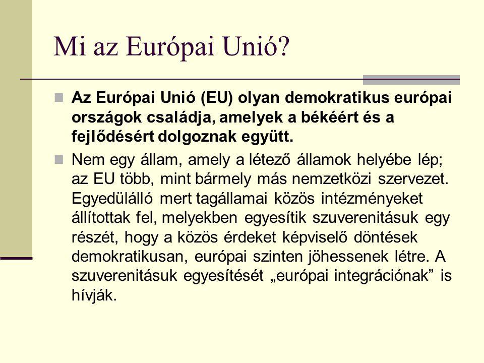 Mi az Európai Unió Az Európai Unió (EU) olyan demokratikus európai országok családja, amelyek a békéért és a fejlődésért dolgoznak együtt.