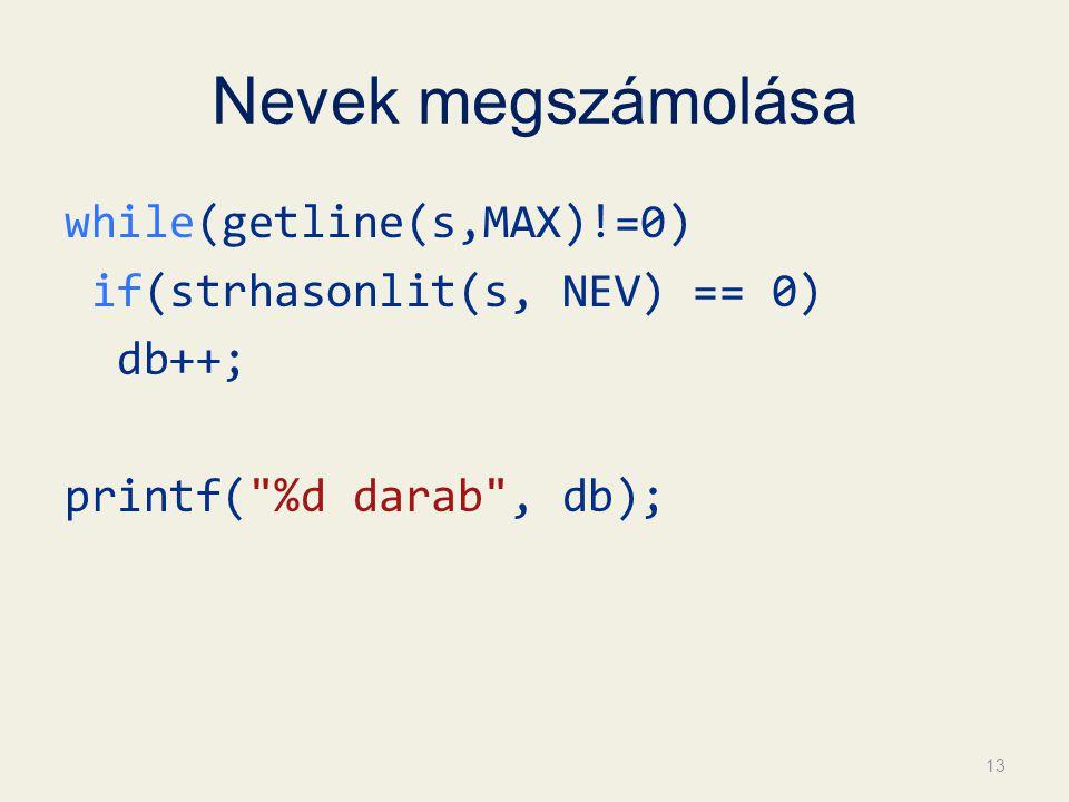 Nevek megszámolása while(getline(s,MAX)!=0) if(strhasonlit(s, NEV) == 0) db++; printf( %d darab , db);