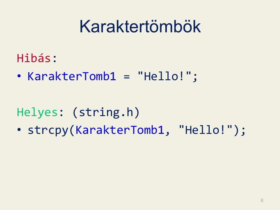 Karaktertömbök Hibás: KarakterTomb1 = Hello! ; Helyes: (string.h)