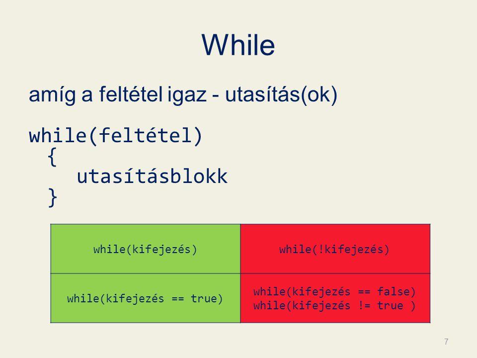 While amíg a feltétel igaz - utasítás(ok) while(feltétel) {