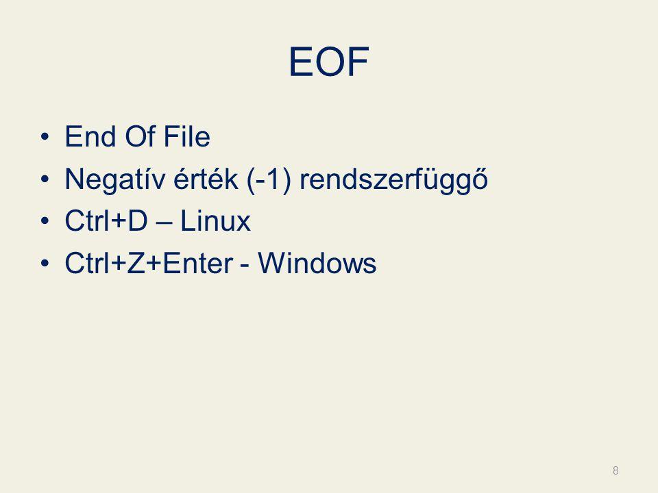 EOF End Of File Negatív érték (-1) rendszerfüggő Ctrl+D – Linux