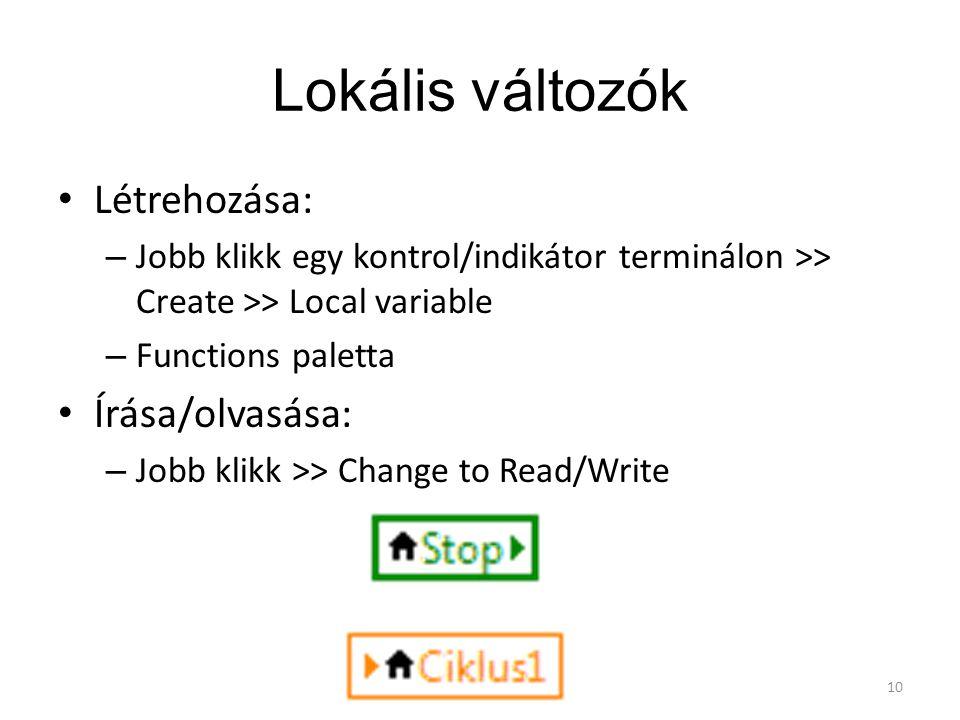 Lokális változók Létrehozása: Írása/olvasása: