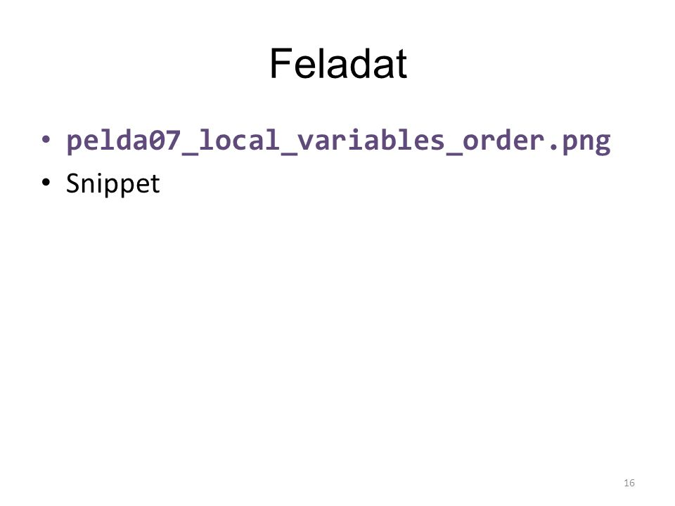 Feladat pelda07_local_variables_order.png Snippet