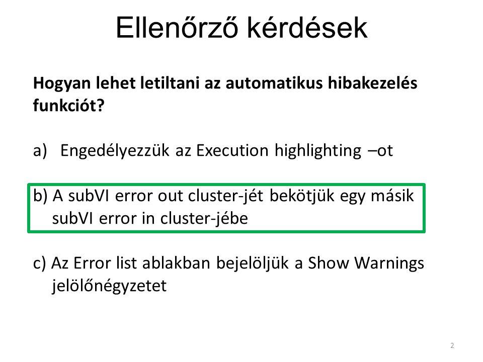 Ellenőrző kérdések Hogyan lehet letiltani az automatikus hibakezelés funkciót Engedélyezzük az Execution highlighting –ot.