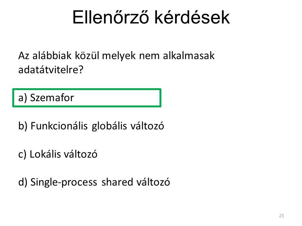 Ellenőrző kérdések Az alábbiak közül melyek nem alkalmasak adatátvitelre a) Szemafor. b) Funkcionális globális változó.