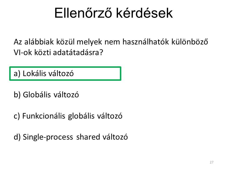 Ellenőrző kérdések Az alábbiak közül melyek nem használhatók különböző VI-ok közti adatátadásra a) Lokális változó.