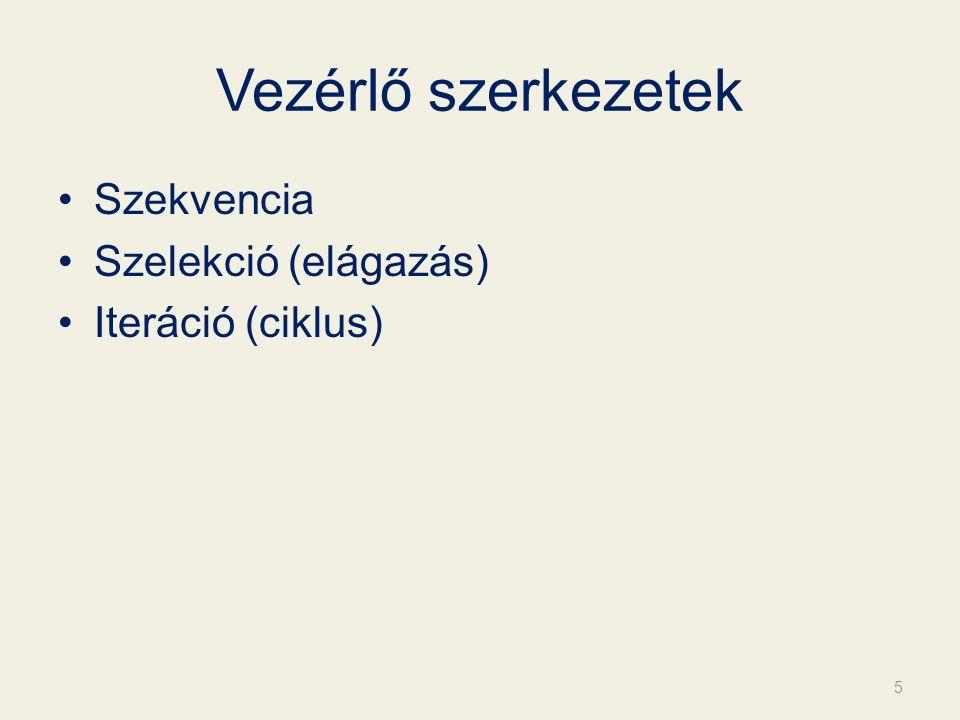 Vezérlő szerkezetek Szekvencia Szelekció (elágazás) Iteráció (ciklus)