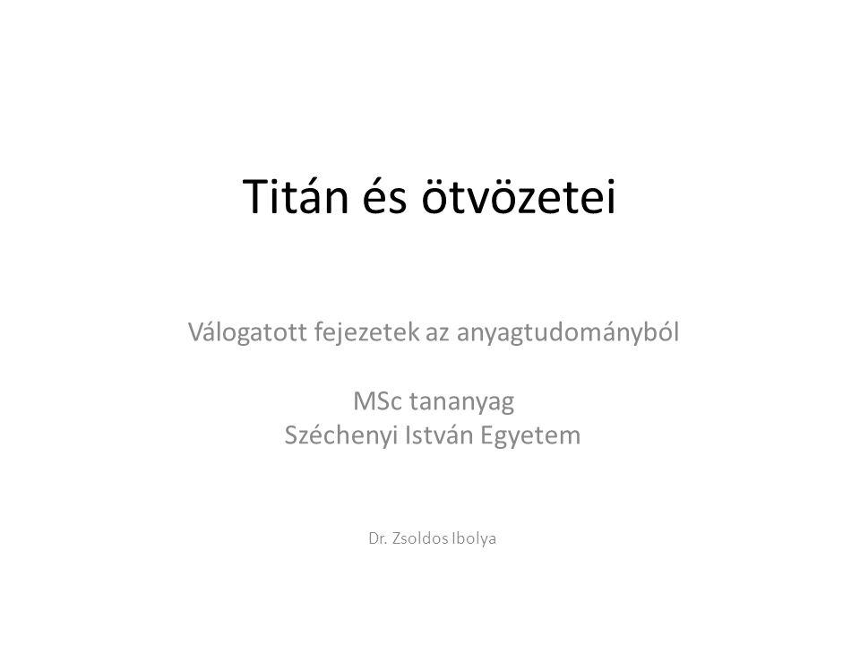 Titán és ötvözetei Válogatott fejezetek az anyagtudományból