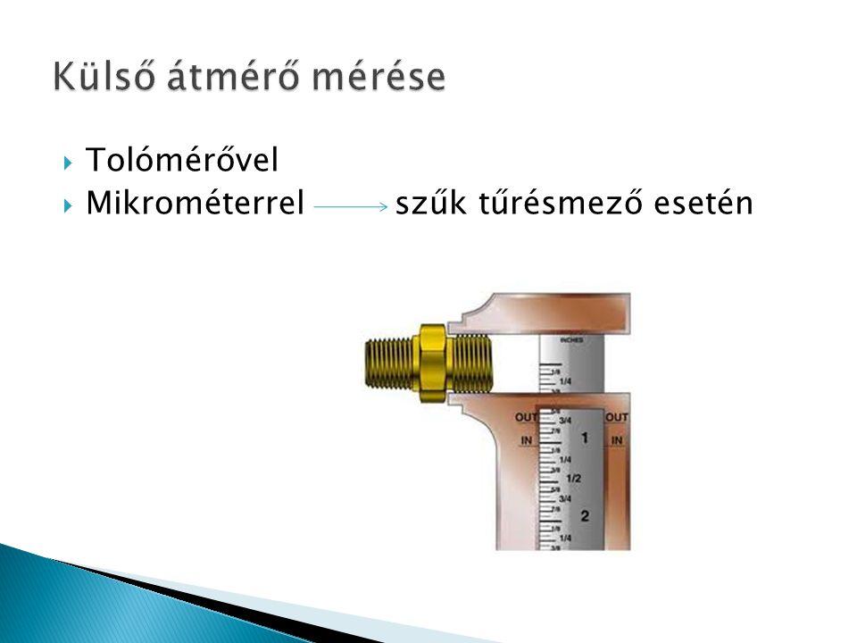 Külső átmérő mérése Tolómérővel Mikrométerrel szűk tűrésmező esetén