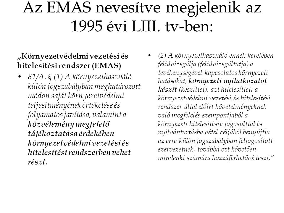 Az EMAS nevesítve megjelenik az 1995 évi LIII. tv-ben: