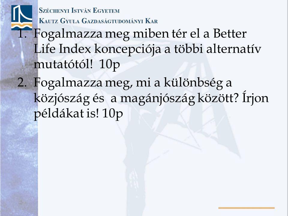 Fogalmazza meg miben tér el a Better Life Index koncepciója a többi alternatív mutatótól! 10p